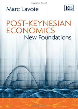 Download ebook Post-keynesian Economics: New Foundations