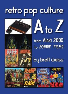 Download Retro Pop Culture A To Z: From Atari 2600 To Zombie Films