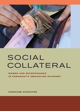 Download ebook Social Collateral: Women & Microfinance In Paraguay's Smuggling Economy