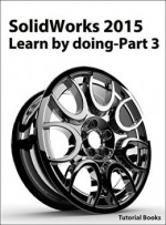 SolidWorks 2015 Learn by doing – Part 3
