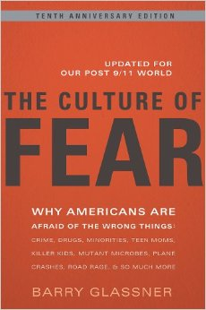 Download The Culture of Fear: Why Americans Are Afraid of the Wrong Things: Crime, Drugs, Minorities, Teen Moms, Killer Kids, Mutant Microbes, Plane Crashes, Road Rage, & So Much More