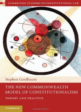 Download ebook The New Commonwealth Model Of Constitutionalism: Theory & Practice