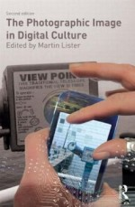 The Photographic Image in Digital Culture, 2nd Edition