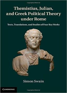 Themistius-Julian-And-Greek-Political-Theory-Under-Rome-Texts-Translations-And-Studies-Of-Four-Key-Works
