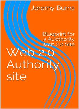 Download ebook Web 2.0 Authority Site: Blueprint For A Authority Web 2.0 Site