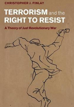 Download ebook Terrorism & The Right To Resist: A Theory Of Just Revolutionary War