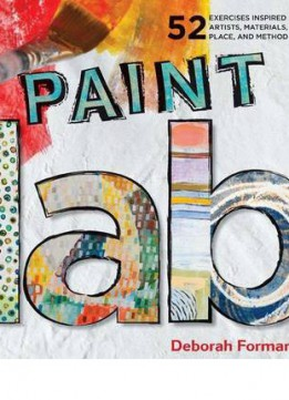 Download Paint Lab: 52 Exercises inspired by Artists, Materials, Time, Place, & Method