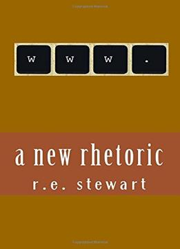 Download ebook A New Rhetoric: Essays On Using The Internet To Communicate