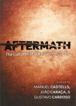 Download ebook Aftermath: The Cultures Of The Economic Crisis