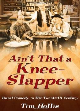 Download Ain't That a Knee-Slapper: Rural Comedy in the Twentieth Century