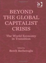 Beyond The Global Capitalist Crisis: The World Economy In Transition