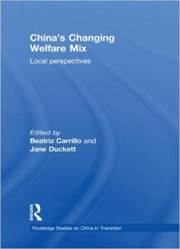 Download China's Changing Welfare Mix: Local Perspectives