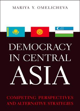 Download ebook Democracy In Central Asia: Competing Perspectives & Alternative Strategies