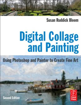 Digital-Collage-and-Painting-Second-Edition-Using-Photoshop-and-Painter-to-Create-Fine-Art-260x338