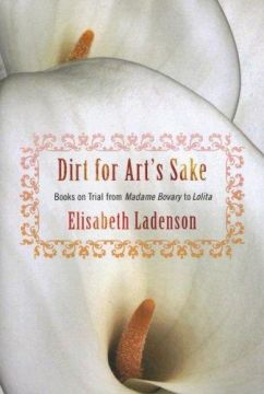 Download Dirt for Art's Sake: Books on Trial from Madame Bovary to Lolita