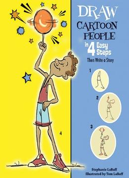 Download Draw Cartoon People In 4 Easy Steps: Then Write A Story (drawing In 4 Easy Steps) By Stephanie Labaff