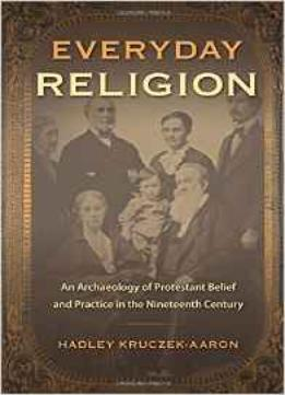 Everyday-Religion-An-Archaeology-Of-Protestant-Belief-And-Practice-In-The-Nineteenth-Century