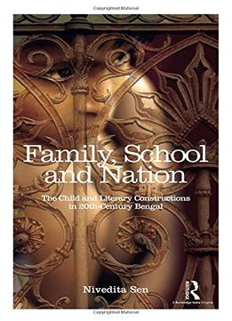 Download ebook Family, School & Nation: The Child & Literary Constructions In 20th-century Bengal