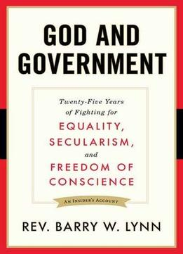 Download ebook God & Government: Twenty-five Years Of Fighting For Equality, Secularism, & Freedom Of Conscience