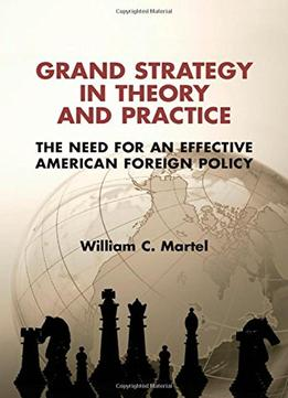 Download ebook Grand Strategy In Theory & Practice: The Need For An Effective American Foreign Policy