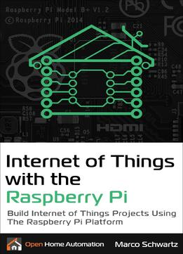 Download Internet Of Things With The Raspberry Pi: Build Internet Of Things Projects Using The Raspberry Pi Platform
