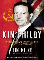 Kim Philby: The Unknown Story Of The Kgb's Master-spy By Tim Milne