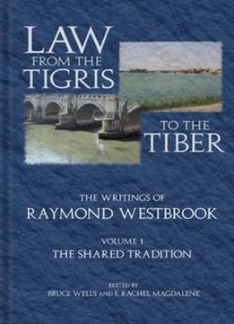 Download ebook Law From The Tigris To The Tiber: The Writings Of Raymond Westbrook: 2 Vol Set