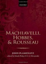 machiavelli and rousseau This study of hobbes, locke, montesquieu, and rousseau is designed to give students an understanding of the ideas of these four philosophers and is also an opportunity for them to reflect on humanity's need for order and efforts to create stability within the social community.