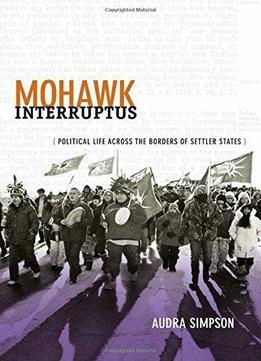 Download ebook Mohawk Interruptus: Political Life Across The Borders Of Settler States