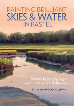 Download Painting Brilliant Skies & Water in Pastel: Secrets to Bringing Light & Life to Your Landscapes