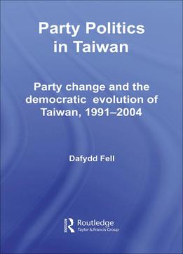 Download ebook Party Politics In Taiwan: Party Change & The Democratic Evolution Of Taiwan, 1991-2004