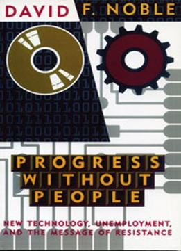 Download ebook Progress Without People: New Technology, Unemployment, & The Message Of Resistance