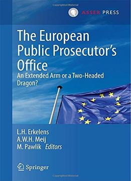 Download ebook The European Public Prosecutor S Office: An Extended Arm Or A Two-headed Dragon? By Leendert H. Erkelens