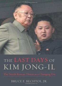 Download The Last Days Of Kim Jong-il: The North Korean Threat In A Changing Era