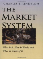The Market System: What It Is, How It Works And What To Make Of It