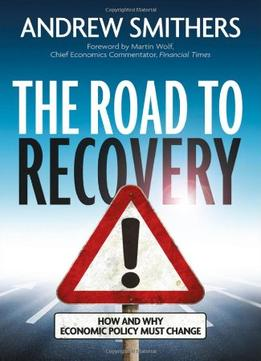 Download ebook The Road To Recovery: How & Why Economic Policy Must Change