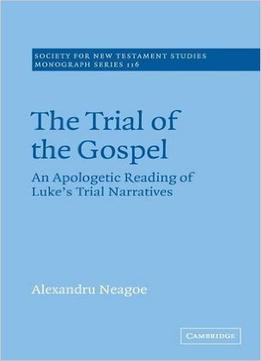 Download ebook The Trial Of The Gospel: An Apologetic Reading Of Luke's Trial Narratives