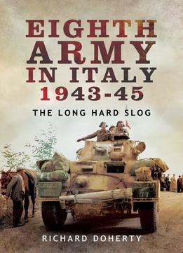 Download Eighth Army In Italy 1943-45: The Long Hard Slog