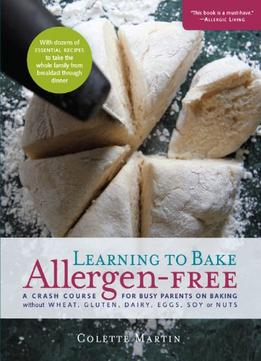 Learning-To-Bake-Allergen-free-A-Crash-Course-For-Busy-Parents-On-Baking-Without-Wheat-Gluten-Dairy-Eggs-Soy-Or-Nuts