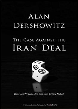 Download ebook The Case Against The Iran Deal