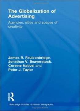 Download ebook The Globalization Of Advertising: Agencies, Cities & Spaces Of Creativity