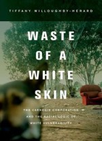 Waste Of A White Skin:The Carnegie Corporation And The Racial Logic Of White Vulnerability