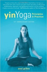 Yin Yoga: Principles & Practice, 10th Anniversary Edition