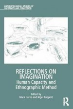 Reflections On Imagination: Human Capacity And Ethnographic Method