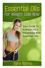 Essential Oils For Weight Loss: Your Guide To Kickstart Your Weight Loss With Essential Oils