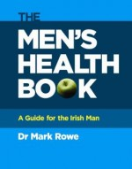 The Men's Health Book: A Guide for the Irish Man