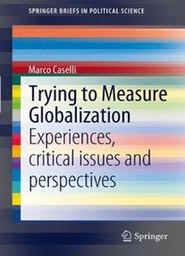 Download Trying To Measure Globalization: Experiences, Critical Issues & Perspectives