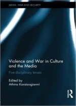 Violence And War In Culture And The Media: Five Disciplinary Lenses