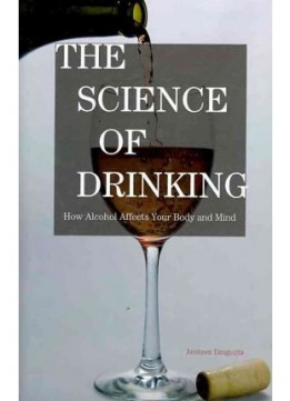 Download The Science of Drinking: How Alcohol Affects Your Body & Mind