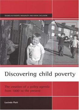 Discovering-Child-Poverty-The-Creation-Of-A-Policy-Agenda-From-1800-To-The-Present